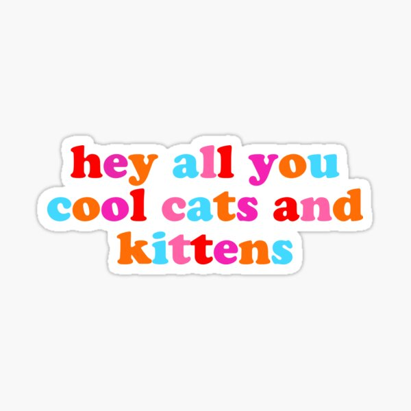 hey all you cool cats and kittens Sticker