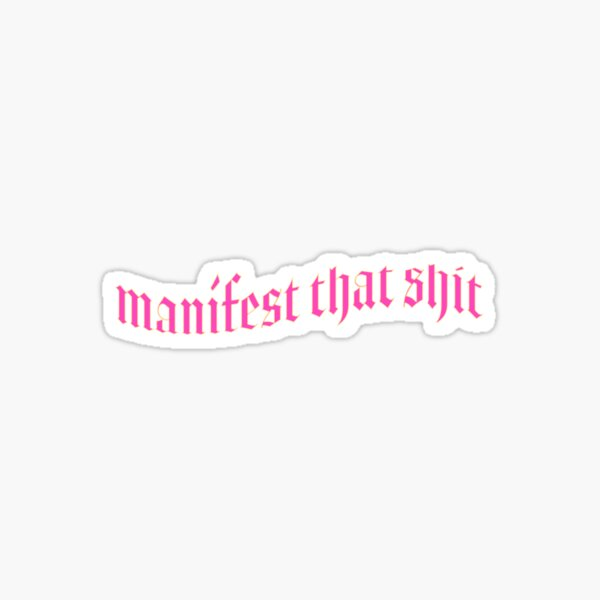 manifest that shit Sticker