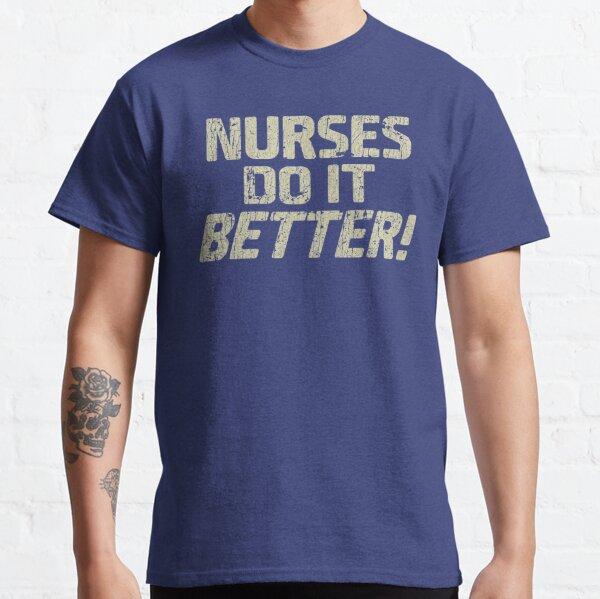 Nurses Do It Better Classic T-Shirt