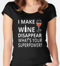 I Make Wine Disappear. What's Your Superpower? Women's Fitted Scoop T-Shirt