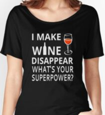 I Make Wine Disappear. What's Your Superpower? Women's Relaxed Fit T-Shirt