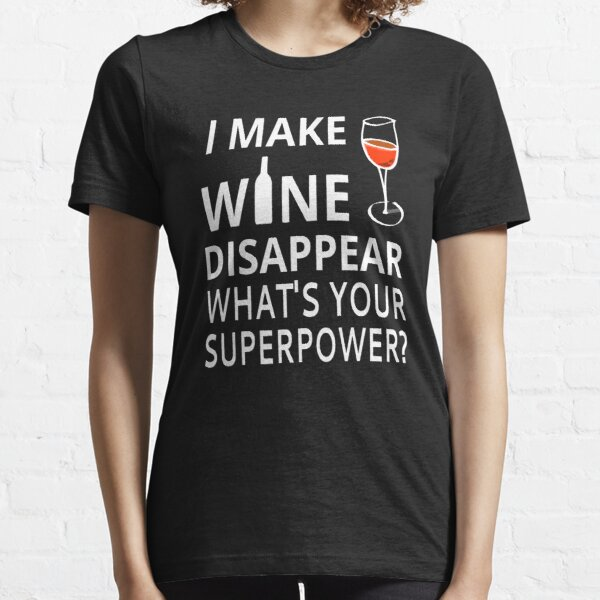 I Make Wine Disappear. What's Your Superpower? Essential T-Shirt