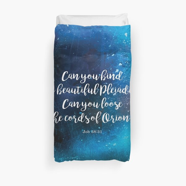 Can you bind the beautiful Pleiades? Can you loose the cords of Orion? Job 38:31 Duvet Cover
