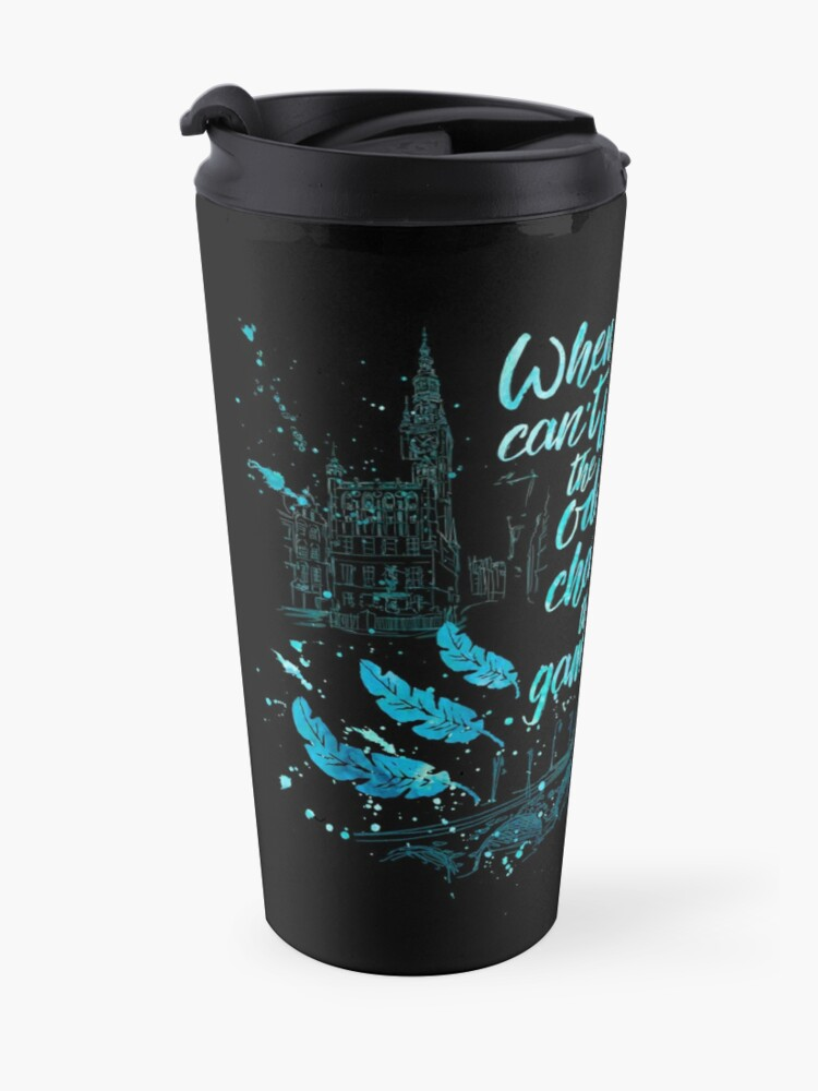 Alternate view of When you can't beat the odds, change the game.  Kaz Brekker. Six of Crows. Travel Mug