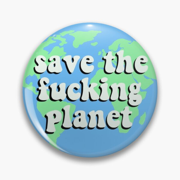 save the fucking planet Pin