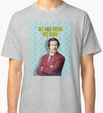 You Stay Classy San Diego, Ron Burgundy - Anchorman Classic T-Shirt