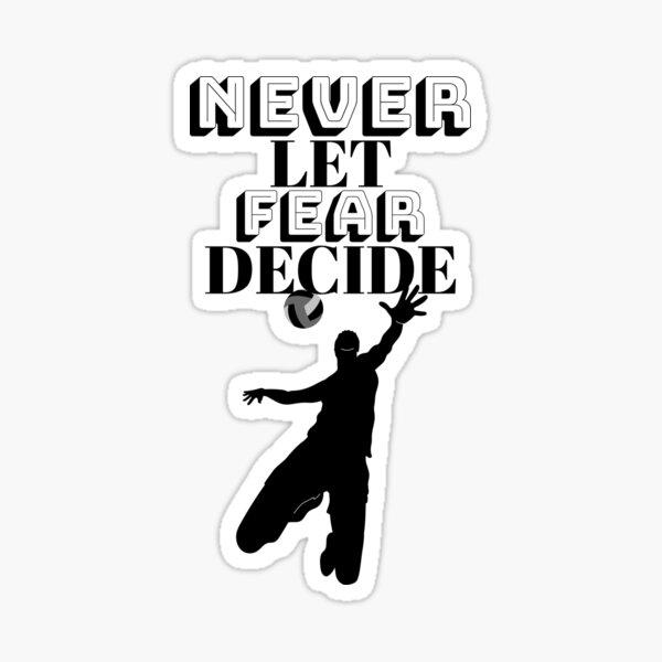 NEVER LET FEAR DECIDE Sticker