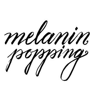 Melanin Popping by sadiesavesit