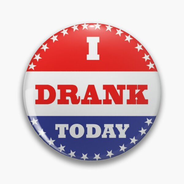 Voting Stickers - I Drank Today Pin