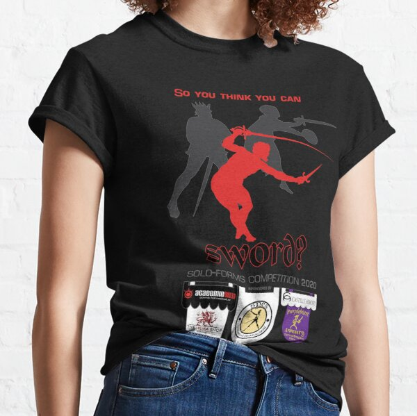 So you think you can sword? Classic T-Shirt