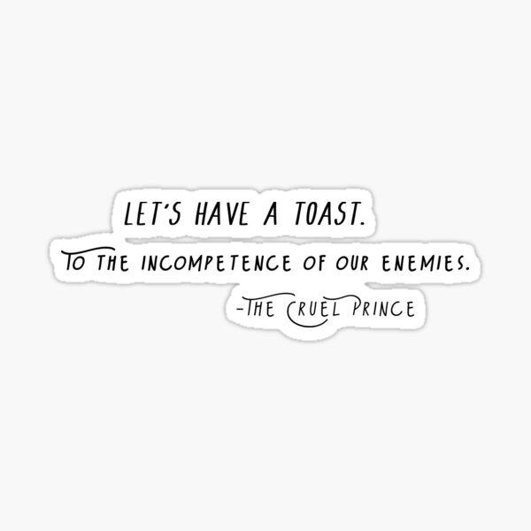 Le Prince Cruel - Un toast Sticker