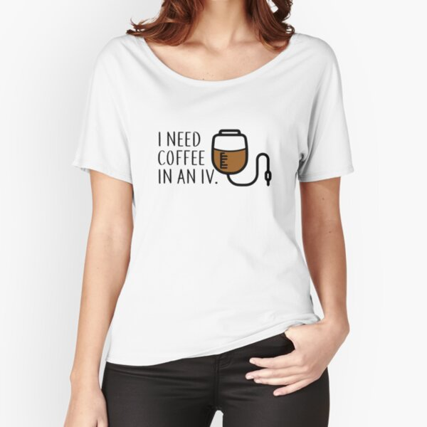 I Need Coffee in an IV Relaxed Fit T-Shirt