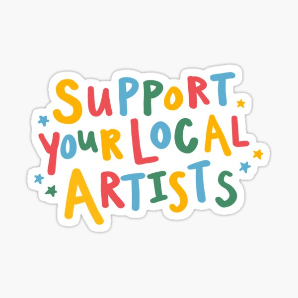 support your local artists rainbow quote sticker Sticker