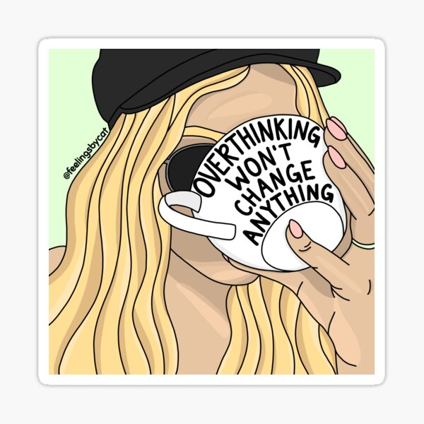 Overthinking Won't Change Anything Girl Sticker