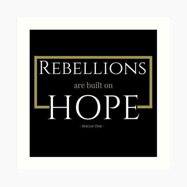 """""""Rebellions Are Built On Hope"""" Art Print"""