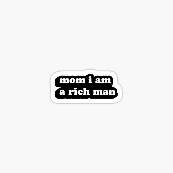 Mom I am A Rich Man Cher Sticker