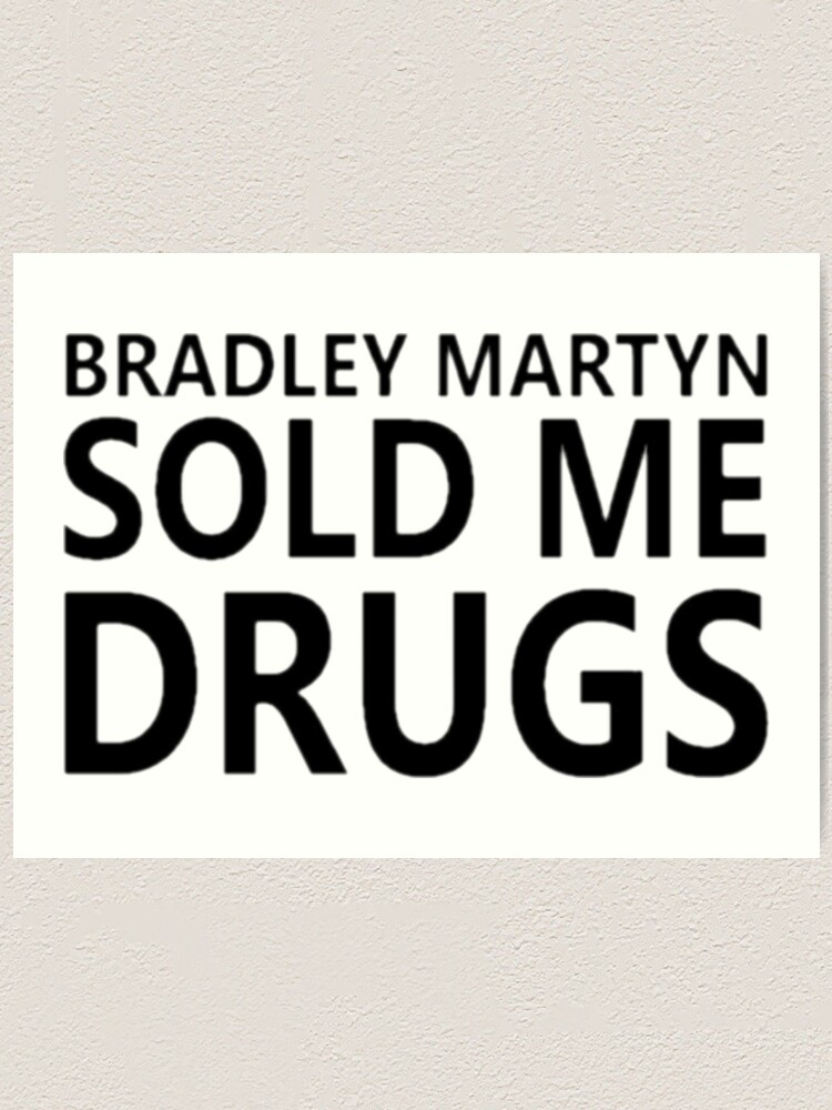 Bradley Martyn Sold Me Drugs Design On All Products Art Print By Owengarcia14 Redbubble 3 652 көрүүлөр 369 миӊ. redbubble