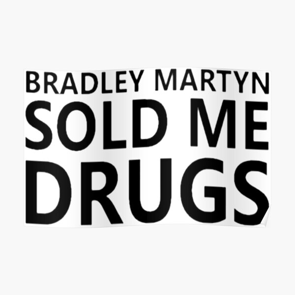 Bradley Martyn Sold Me Drugs Design On All Products Poster By Owengarcia14 Redbubble Www.trifectanutrition.com/bradleymartyn i became a partner at trifecta because they produce the highest quality 100% usda organic meals in the country and ship for free nationwide. redbubble