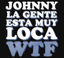 Johnny, La gente esta muy loca WTF
