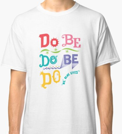 Do Be Do Be Do  Classic T-Shirt