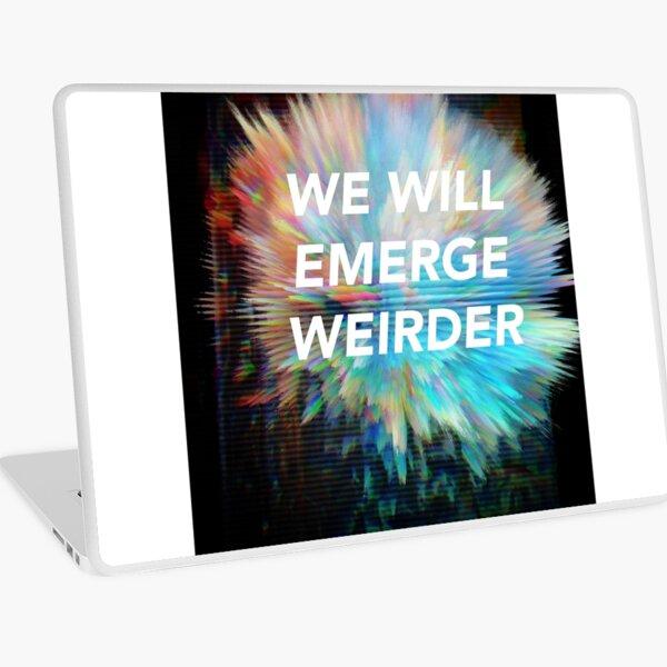 We Will Emerge Weirder Laptop Skin