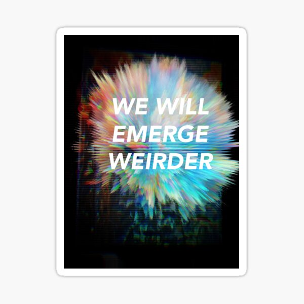 We Will Emerge Weirder Sticker