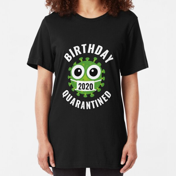 Birthday Quarantined 2020 Slim Fit T-Shirt