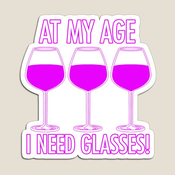 At My Age, I Need Glasses! Magnet