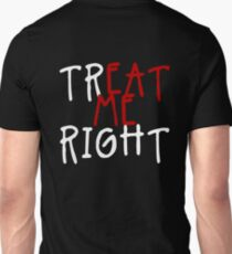 Treat Me Right Unisex T-Shirt