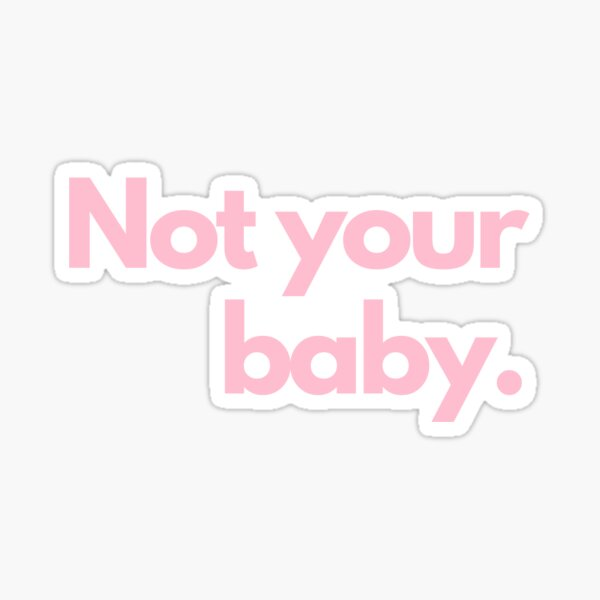 Not your baby. Saying TShirt pink Sticker