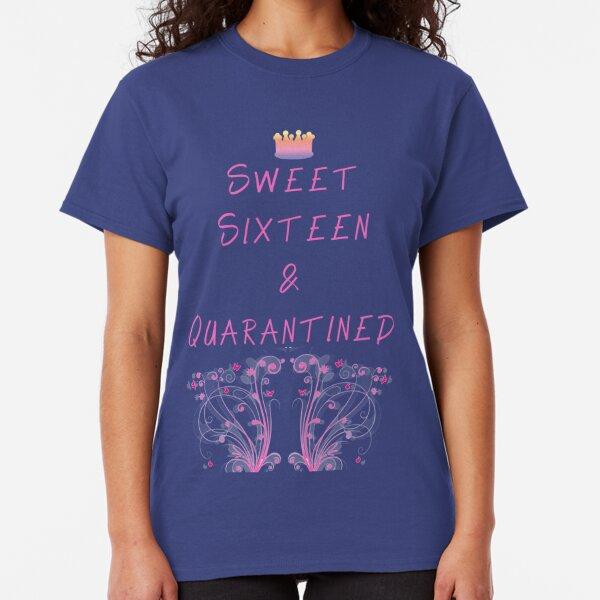 Sweet Sixteen -  16th Birthday - Lockdown- Quarantine - COVID 19 Phrase Classic T-Shirt