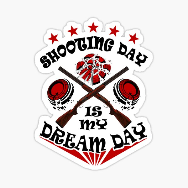 shooting day is may dream day, skeet pigeon trap clay shooting fans Sticker