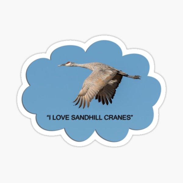 I LOVE SANDHILL CRANES Sticker