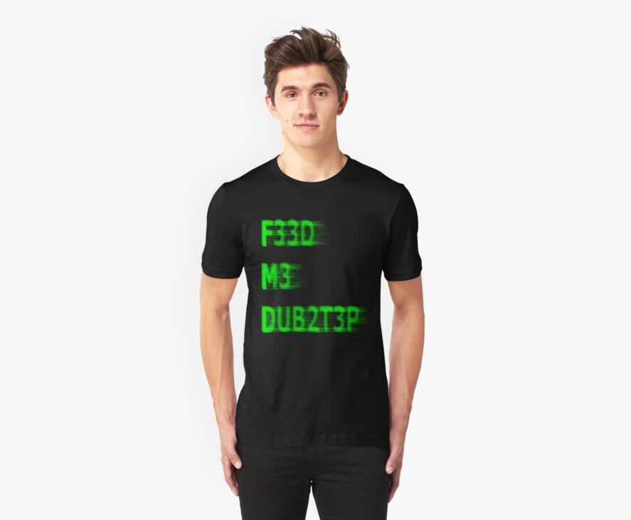FEED ME DUBSTEP by ProperGanda