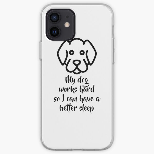My dog works hard so I can have a better sleep iPhone Soft Case