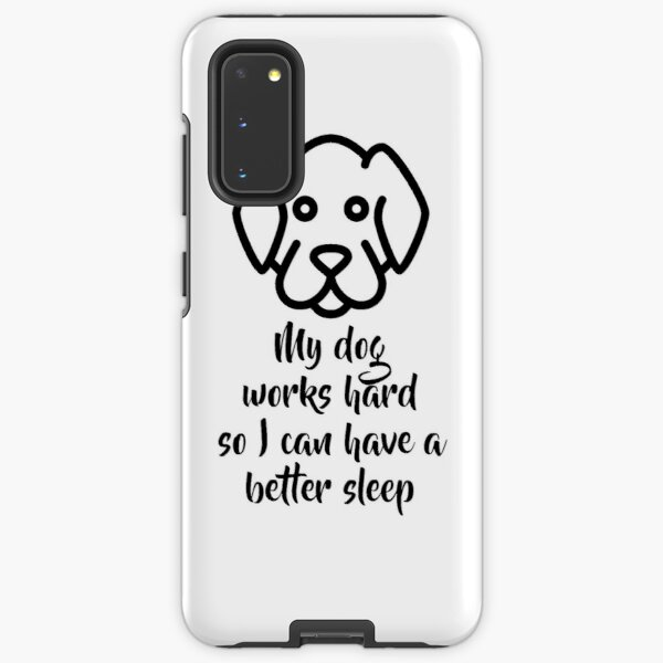 My dog works hard so I can have a better sleep Samsung Galaxy Tough Case