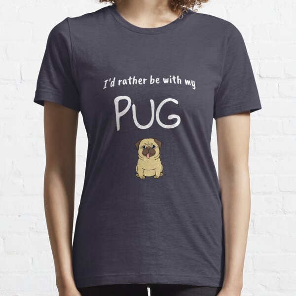 Rather be with my Pug Essential T-Shirt