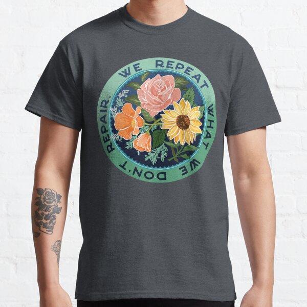 We Repeat What We Don't Repair Classic T-Shirt