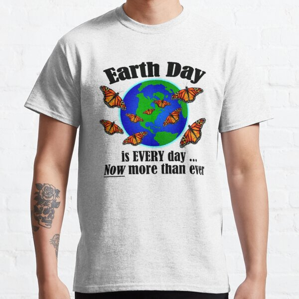 Earth Day is EVERY Day! T-Shirt (black letters) Classic T-Shirt
