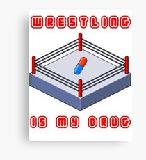 Wrestling Is My Drug Canvas Print