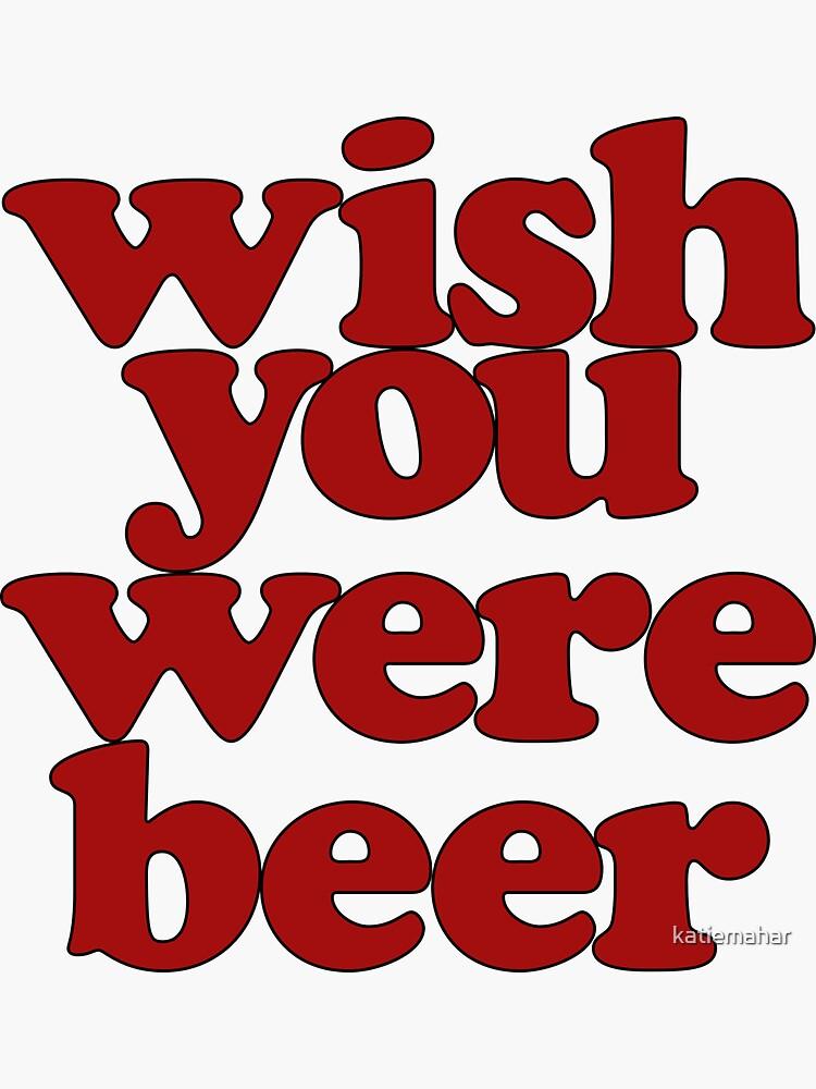 Wish You Were Beer by katiemahar