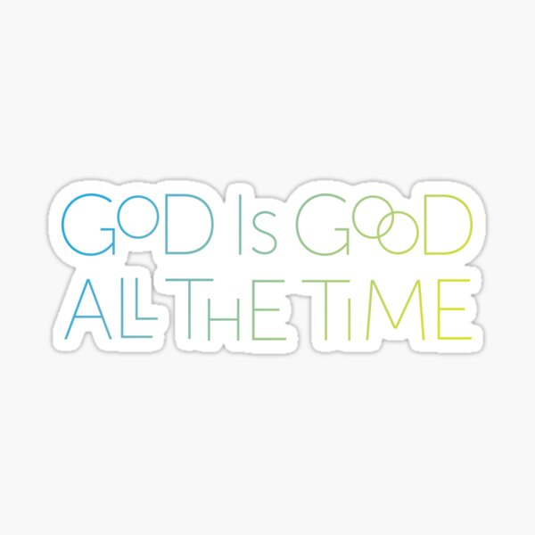 God is Good All the Time - Cool Tones Sticker