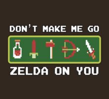 Don't Make Me Go Zelda On You!
