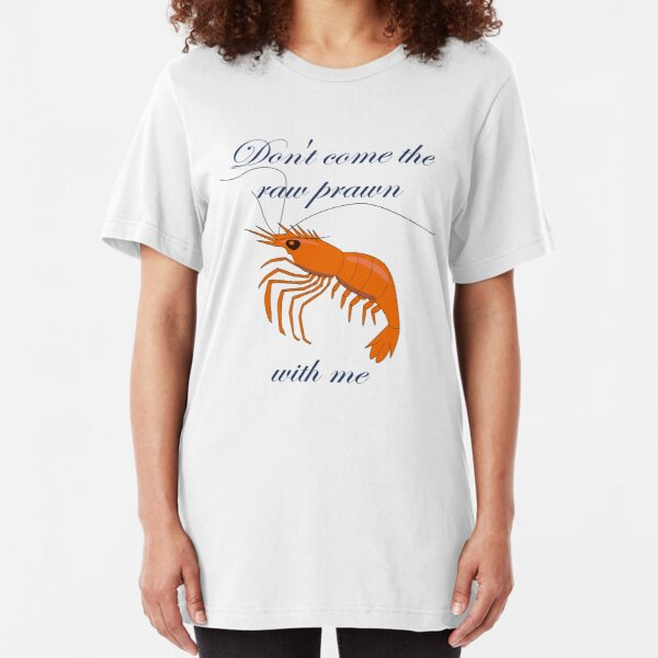 Don't Come the Raw Prawn Slim Fit T-Shirt