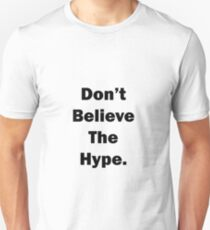 Don't Believe The Hype. T-Shirt