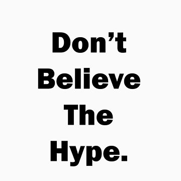 Don't Believe The Hype. by Romeyy