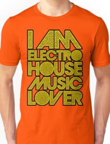 I AM ELECTRO HOUSE MUSIC LOVER (YELLOW) Unisex T-Shirt