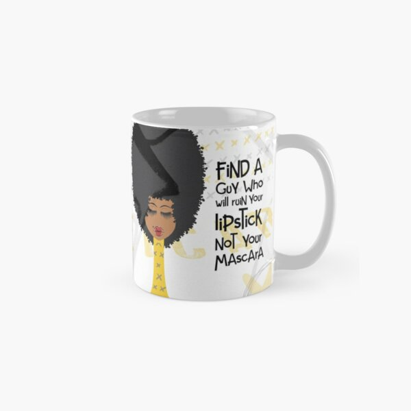 Find A Guy Who Will Ruin Your Lipstick Not Your Mascara Classic Mug
