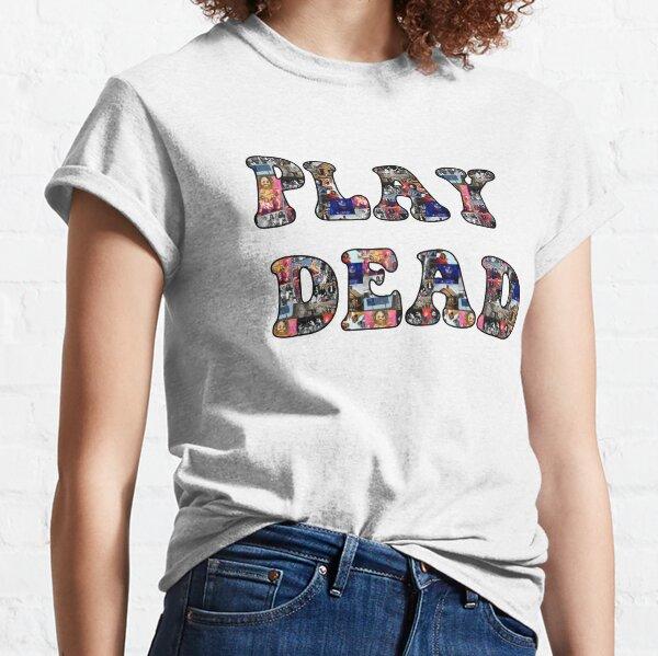 Play Dead Classic T-Shirt