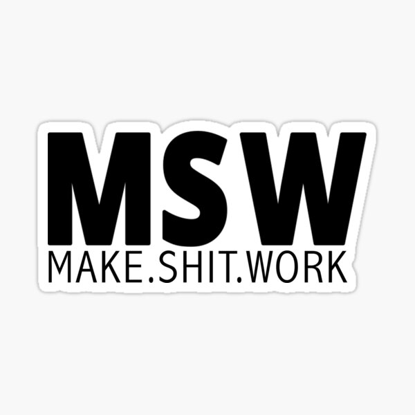 MSW Make Shit Work Sticker